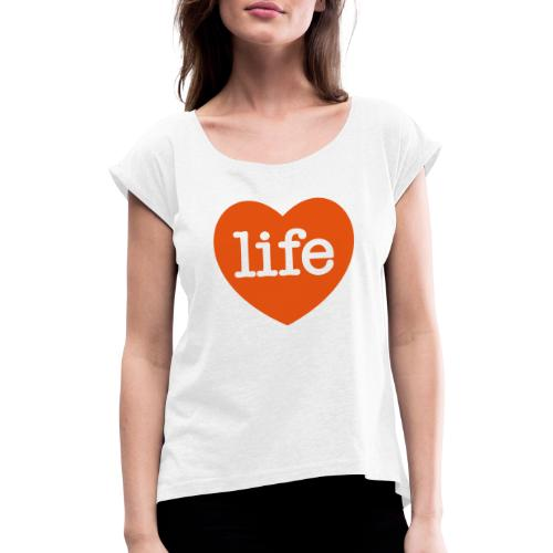 LOVE LIFE heart - Women's T-Shirt with rolled up sleeves