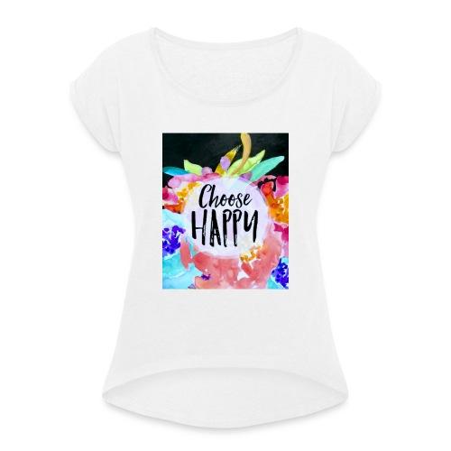 Choose happy - Frauen T-Shirt mit gerollten Ärmeln
