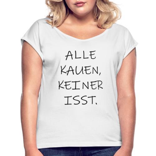 Alle Kauen Keiner Isst Techno Afterhour Sprüche - Frauen T-Shirt mit gerollten Ärmeln
