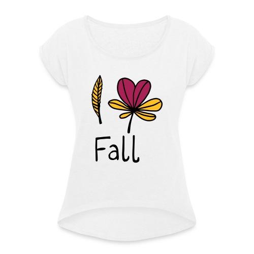 Fall in love - Frauen T-Shirt mit gerollten Ärmeln