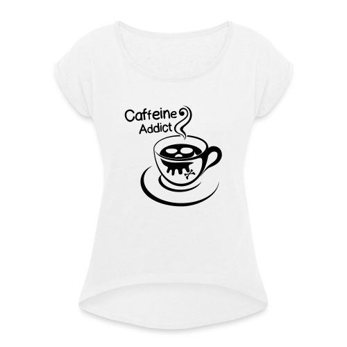 Caffeine Addict - Vrouwen T-shirt met opgerolde mouwen