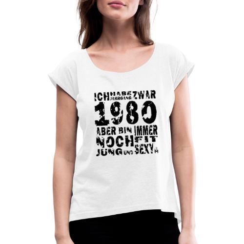 Sexy Jahrgang 1980 - Frauen T-Shirt mit gerollten Ärmeln