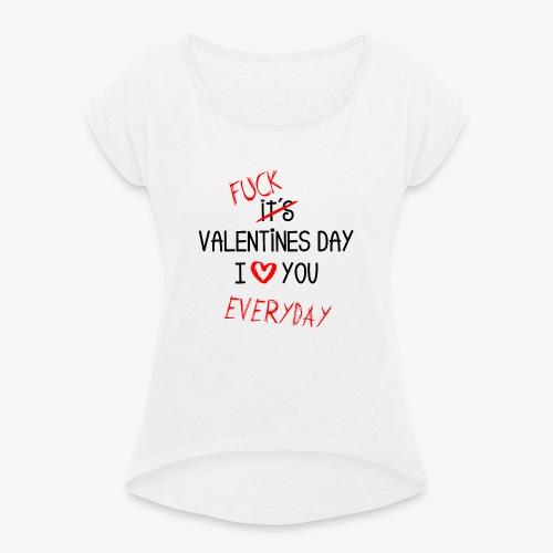 I love you everyday - Frauen T-Shirt mit gerollten Ärmeln