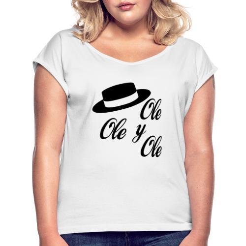Ole,Ole y Ole (Hombre) - Camiseta con manga enrollada mujer