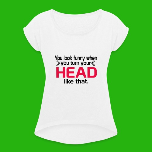 You look funny shirt - Women's T-Shirt with rolled up sleeves