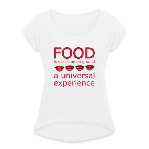 Food is our common ground, a universal experience - Vrouwen T-shirt met opgerolde mouwen