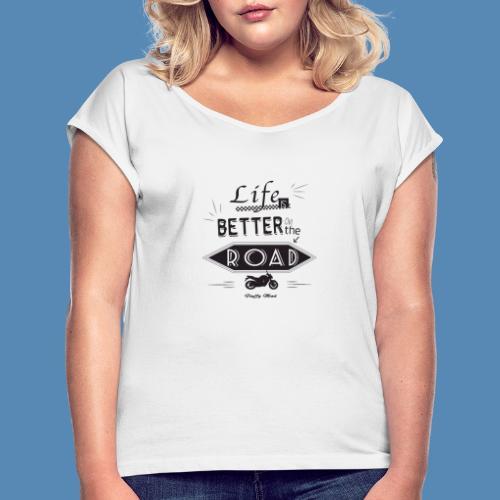 Moto - Life is better on the road - T-shirt à manches retroussées Femme
