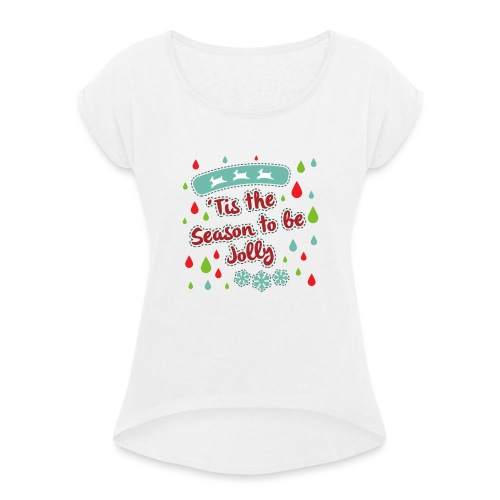 Tis the Season to be Jolly - Women's T-Shirt with rolled up sleeves