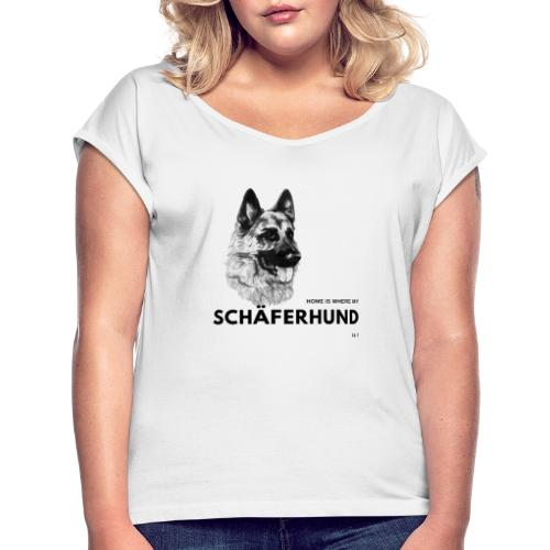 Home is where my Schäferhund is ! - Frauen T-Shirt mit gerollten Ärmeln