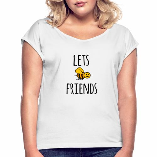 Lets bee friends - Women's T-Shirt with rolled up sleeves