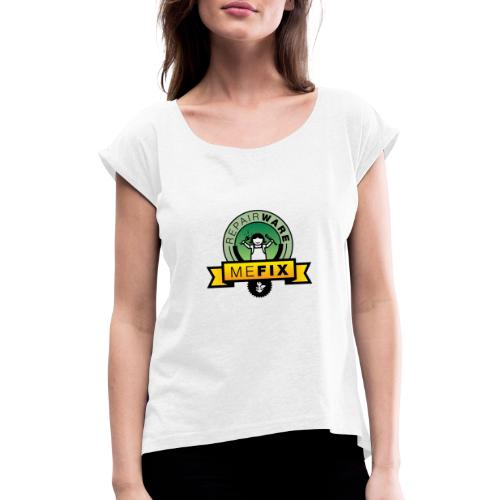 Me fix! - Women's T-Shirt with rolled up sleeves