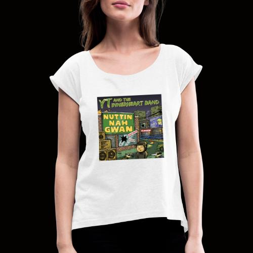 NUTTIN NAH GWAN - Women's T-Shirt with rolled up sleeves