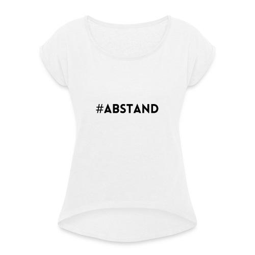 Corona T-Shirt ABSTAND - Frauen T-Shirt mit gerollten Ärmeln