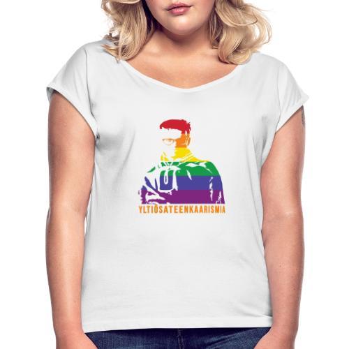 Yltiösateenkaarismia - Naisten T-paita, jossa rullatut hihat