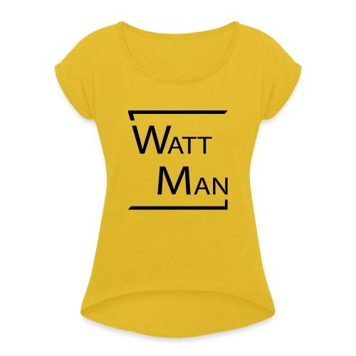 Watt Man - Vrouwen T-shirt met opgerolde mouwen