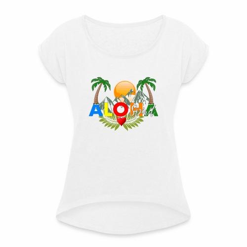 Aloha Spirit Tee - Frauen T-Shirt mit gerollten Ärmeln