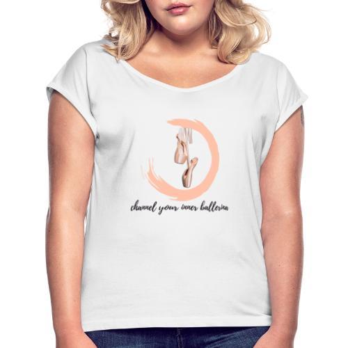 channel your inner Ballerina - Frauen T-Shirt mit gerollten Ärmeln