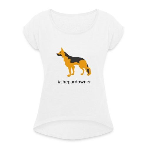 Schäferhund Besitzer - Frauen T-Shirt mit gerollten Ärmeln