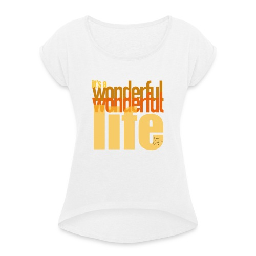 It's a wonderful life beach colours - Women's T-Shirt with rolled up sleeves