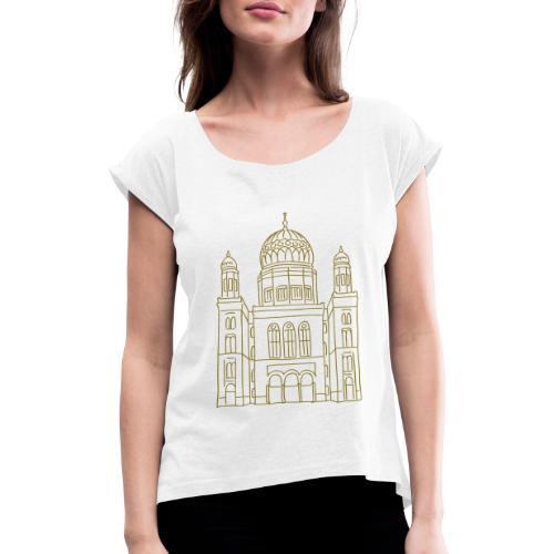 Neue Synagoge Berlin - Frauen T-Shirt mit gerollten Ärmeln