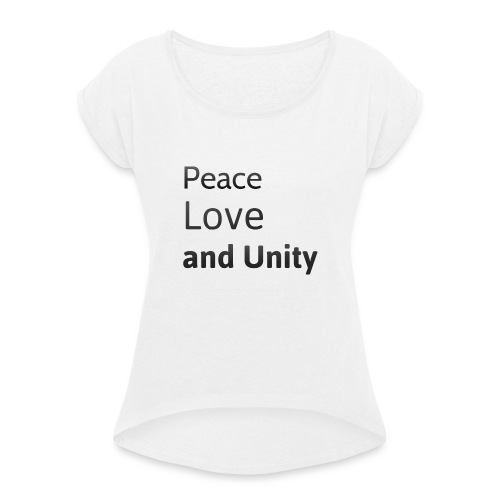 peace love and unity - Women's T-Shirt with rolled up sleeves
