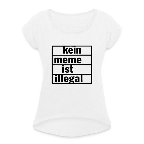 kein meme ist illegal - Frauen T-Shirt mit gerollten Ärmeln