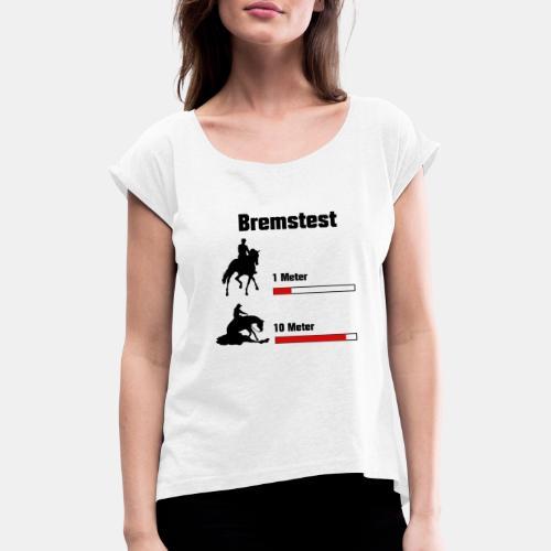 Bremstest - Frauen T-Shirt mit gerollten Ärmeln