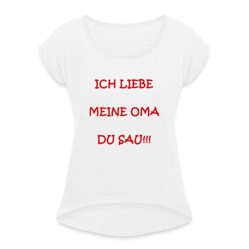 Anti-Omasau - Frauen T-Shirt mit gerollten Ärmeln