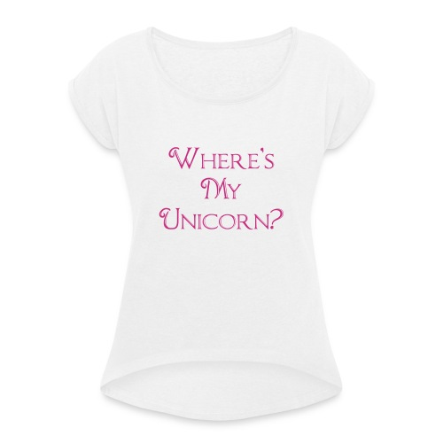 Where's My Unicorn - Women's T-Shirt with rolled up sleeves