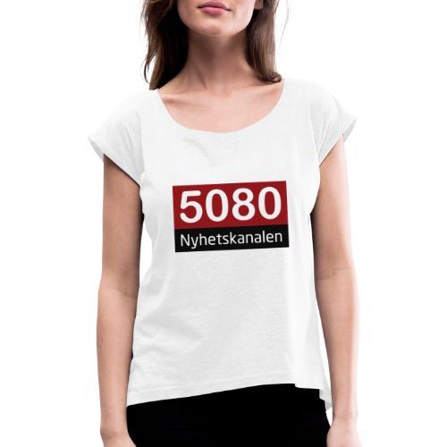5080 nyhetskanalen logo - T-skjorte med rulleermer for kvinner
