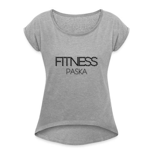 FITNESS PASKA - Naisten T-paita, jossa rullatut hihat