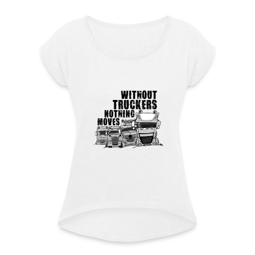 0911 without truckers nothing moves - Vrouwen T-shirt met opgerolde mouwen