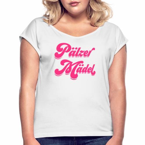 Pälzer Mädel - Frauen T-Shirt mit gerollten Ärmeln