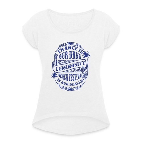 Trance is our drug - Luminosity Beach Festival - Women's T-Shirt with rolled up sleeves
