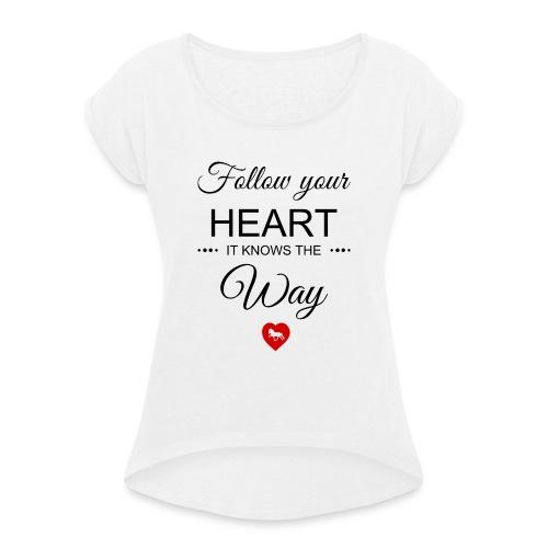 follow your heartbesser - Frauen T-Shirt mit gerollten Ärmeln