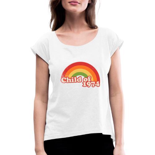 child of 1974 - Frauen T-Shirt mit gerollten Ärmeln