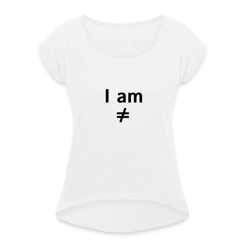 I am ≠ - Camiseta con manga enrollada mujer