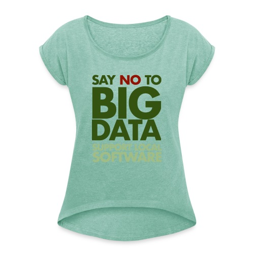 Say No to Big Data - Women's T-Shirt with rolled up sleeves