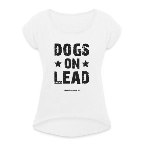 DOGS ON LEAD - Frauen T-Shirt mit gerollten Ärmeln
