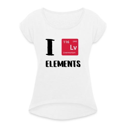 I love Elements - Frauen T-Shirt mit gerollten Ärmeln