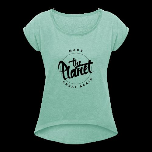 MakeThePlanetGreatAgain Organic Shirt White - Women's T-Shirt with rolled up sleeves