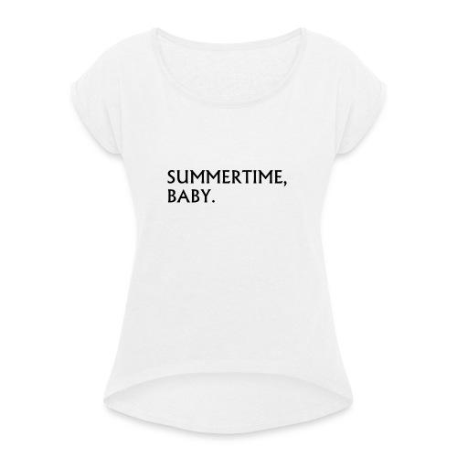 Summertime, Baby. - Frauen T-Shirt mit gerollten Ärmeln