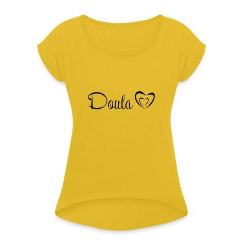 doula sydämet - Naisten T-paita, jossa rullatut hihat