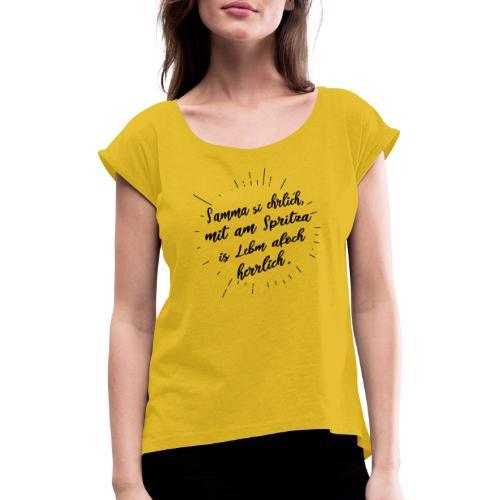 Vorschau: Samma si ehrlich mit am Spritza is Lebm herrlich - Frauen T-Shirt mit gerollten Ärmeln