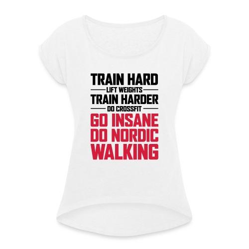 Nordic Walking - Go Insane - Naisten T-paita, jossa rullatut hihat