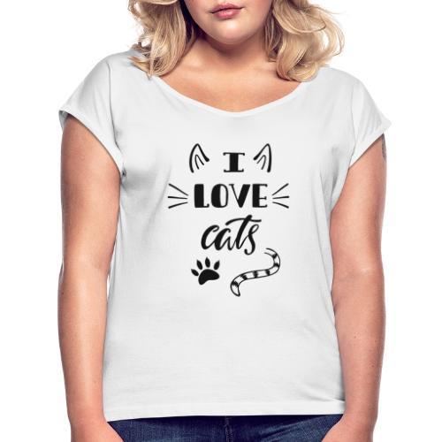 I love cats - Frauen T-Shirt mit gerollten Ärmeln