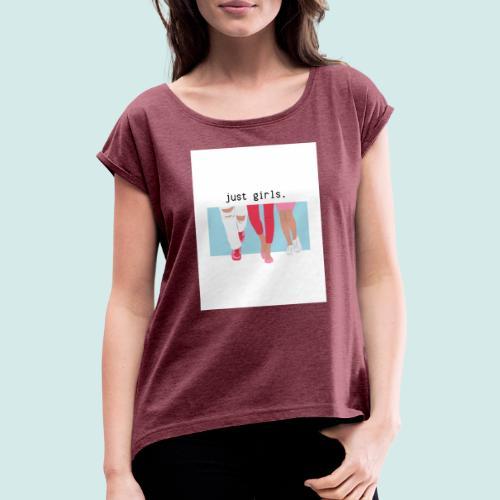 just girls. - Frauen T-Shirt mit gerollten Ärmeln