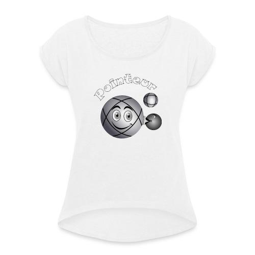 t shirt pétanque pointeur boule existe en tireur B - T-shirt à manches retroussées Femme