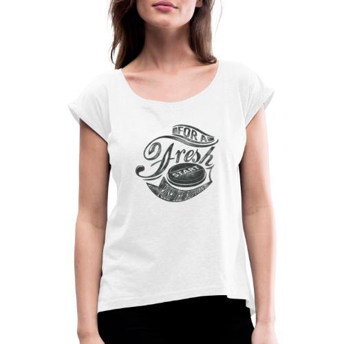 Fresh start - Frauen T-Shirt mit gerollten Ärmeln