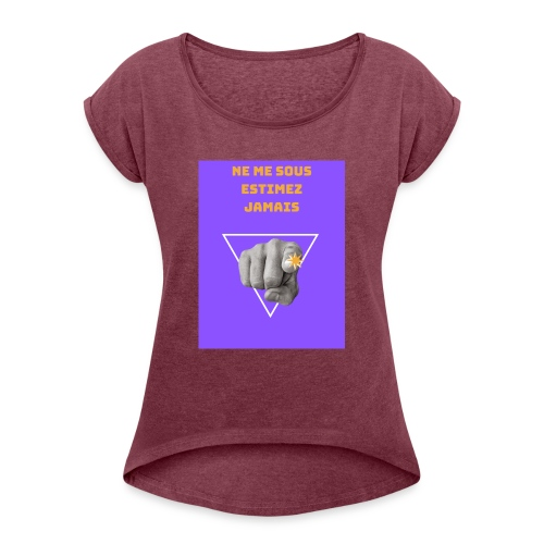 NE ME SOUS ESTIMEZ JAMAIS - T-shirt à manches retroussées Femme